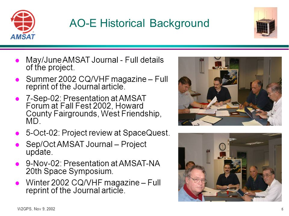 5 W2GPS, Nov 9, 2002 AO-E Historical Background l May/June AMSAT Journal - Full details of the project.