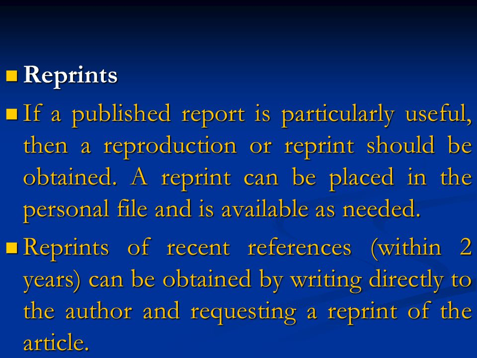 Reprints Reprints If a published report is particularly useful, then a reproduction or reprint should be obtained.