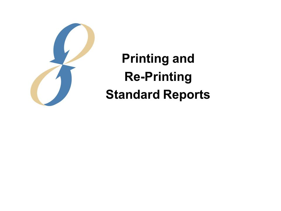 Printing and Re-Printing Standard Reports