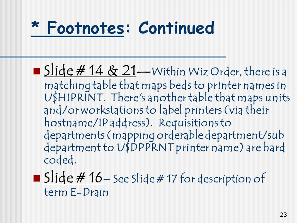 23 * Footnotes: Continued Slide # 14 & 21 — Within Wiz Order, there is a matching table that maps beds to printer names in U$HIPRINT.