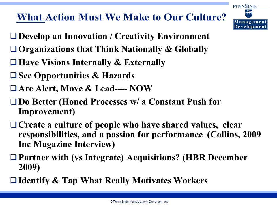 © Penn State Management Development What Action Must We Make to Our Culture.