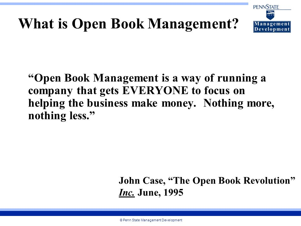© Penn State Management Development What is Open Book Management.