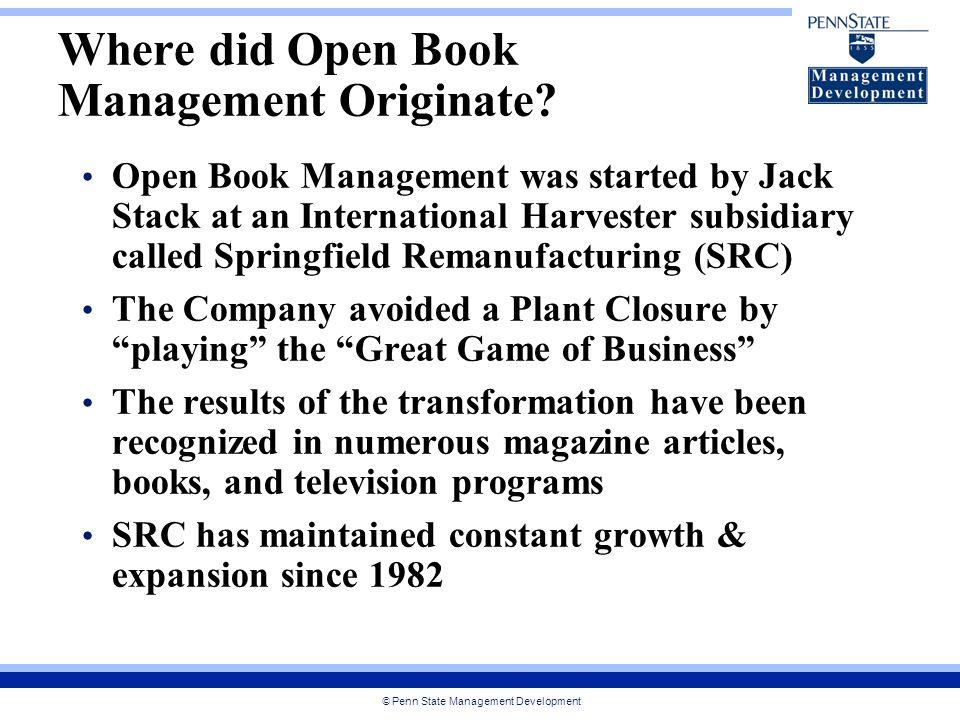© Penn State Management Development Where did Open Book Management Originate.