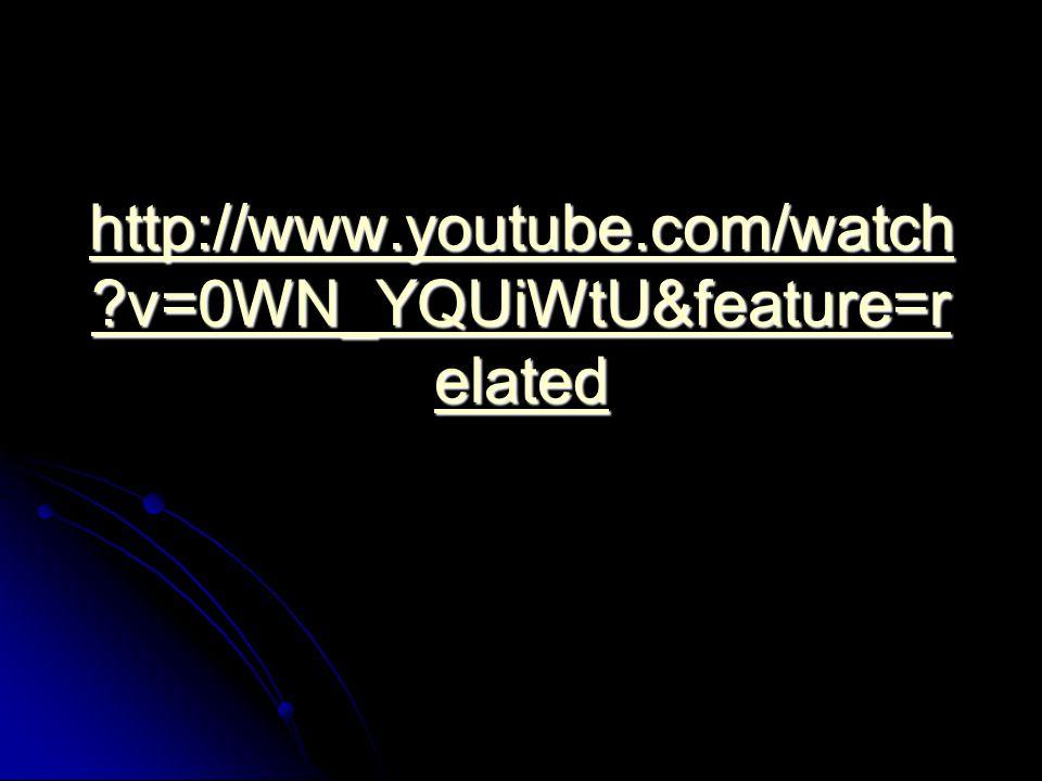 http://www.youtube.com/watch v=0WN_YQUiWtU&feature=r elated http://www.youtube.com/watch v=0WN_YQUiWtU&feature=r elated