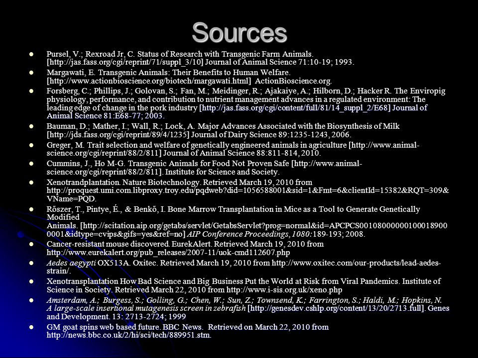 Sources Pursel, V.; Rexroad Jr, C. Status of Research with Transgenic Farm Animals. [http://jas.fass.org/cgi/reprint/71/suppl_3/10] Journal of Animal