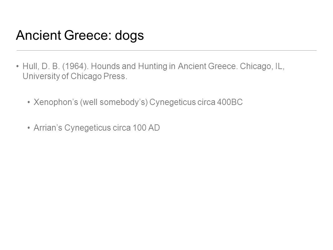 Ancient Greece: dogs Hull, D. B. (1964). Hounds and Hunting in Ancient Greece.