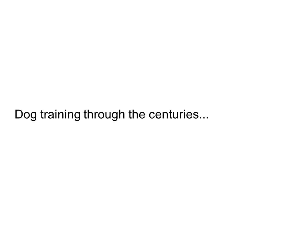 Dog training through the centuries...