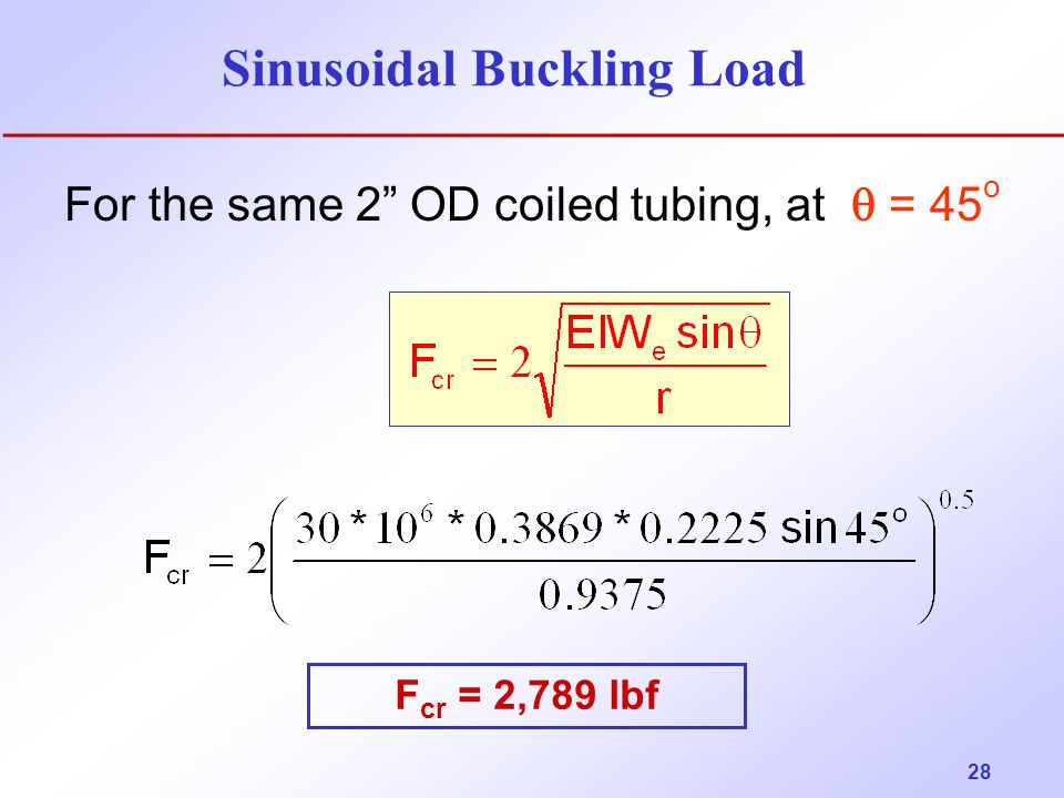 "28 Sinusoidal Buckling Load For the same 2"" OD coiled tubing, at  = 45 o F cr = 2,789 lbf"