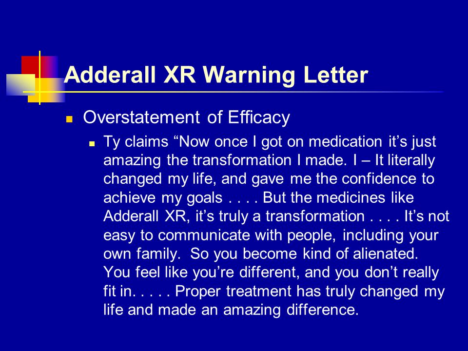 """Adderall XR Warning Letter Overstatement of Efficacy Ty claims """"Now once I got on medication it's just amazing the transformation I made. I – It liter"""