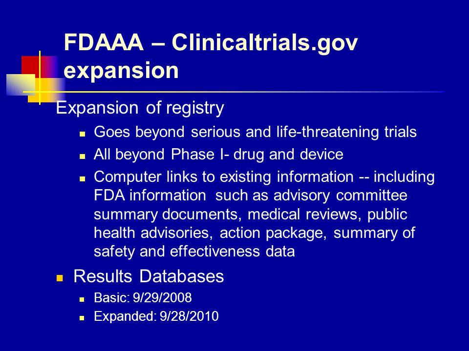 FDAAA – Clinicaltrials.gov expansion Expansion of registry Goes beyond serious and life-threatening trials All beyond Phase I- drug and device Compute