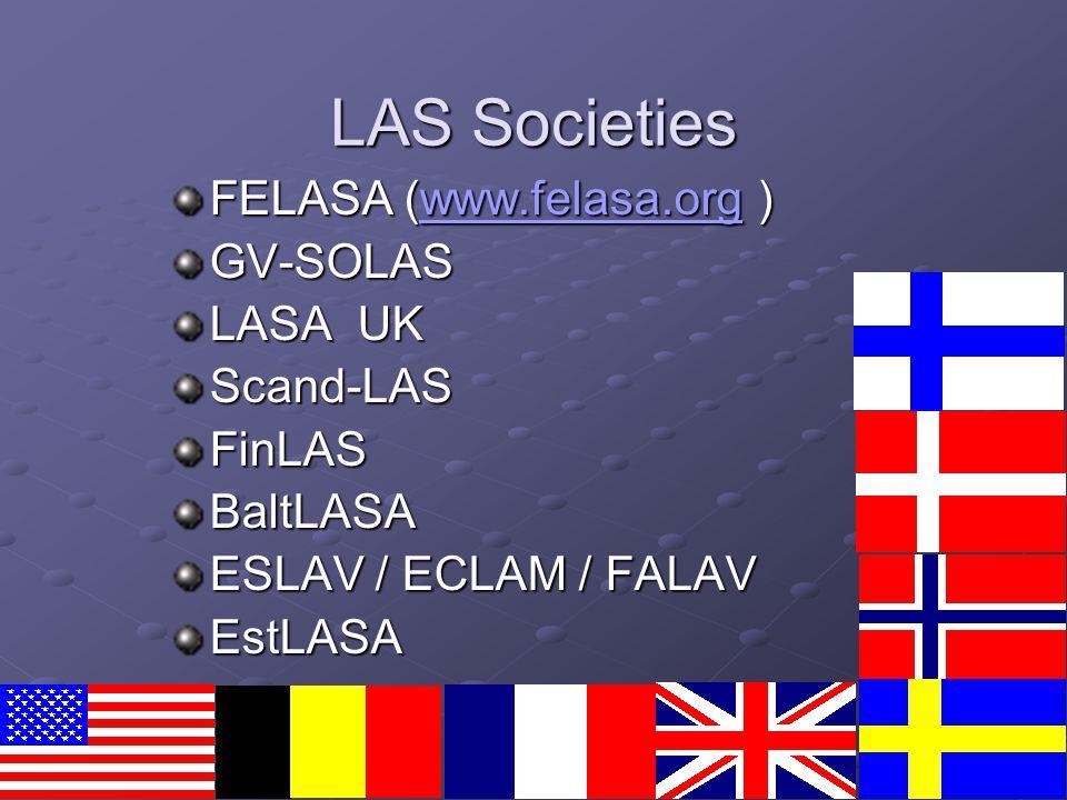 LAS Societies FELASA (www.felasa.org ) www.felasa.org GV-SOLAS LASA UK Scand-LASFinLASBaltLASA ESLAV / ECLAM / FALAV EstLASA