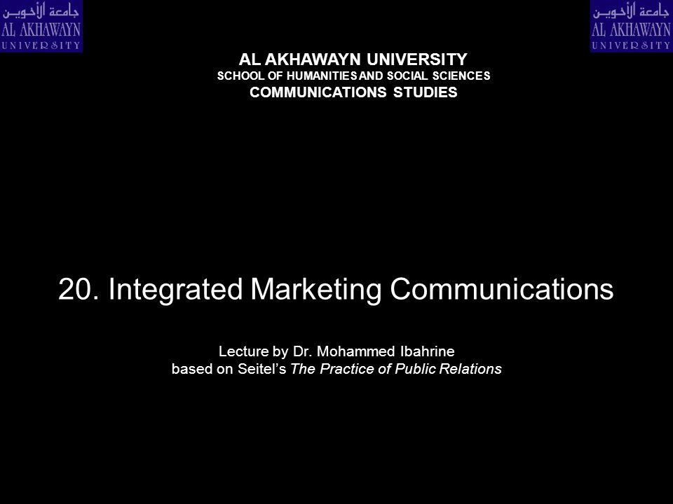 20. Integrated Marketing Communications Lecture by Dr. Mohammed Ibahrine based on Seitel's The Practice of Public Relations AL AKHAWAYN UNIVERSITY SCH