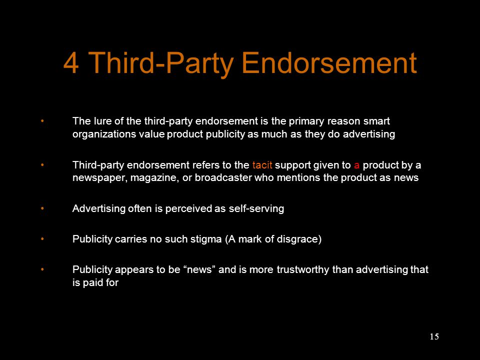 15 4 Third-Party Endorsement The lure of the third-party endorsement is the primary reason smart organizations value product publicity as much as they