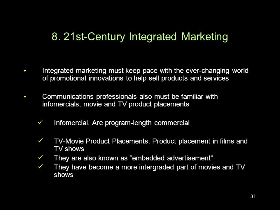 31 8. 21st-Century Integrated Marketing Integrated marketing must keep pace with the ever-changing world of promotional innovations to help sell produ