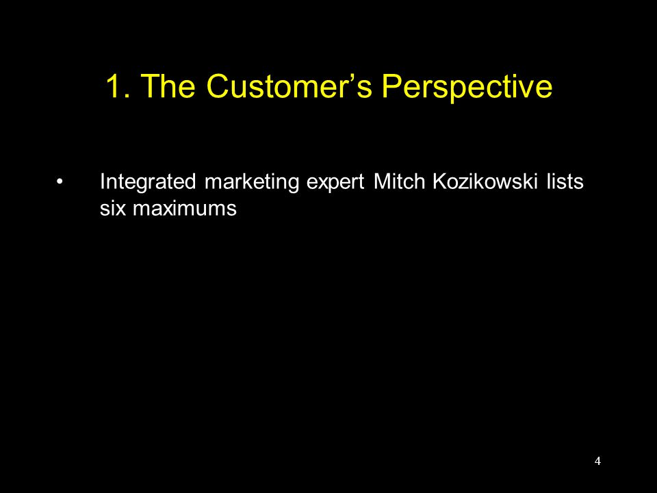 4 1. The Customer's Perspective Integrated marketing expert Mitch Kozikowski lists six maximums