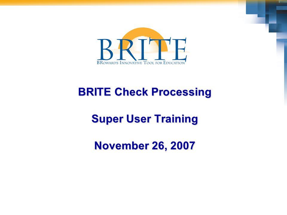 BRITE Check Processing Super User Training November 26, 2007