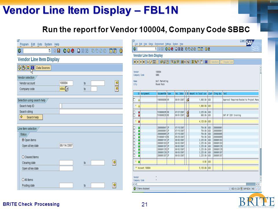 21 BRITE Check Processing Run the report for Vendor 100004, Company Code SBBC Vendor Line Item Display – FBL1N