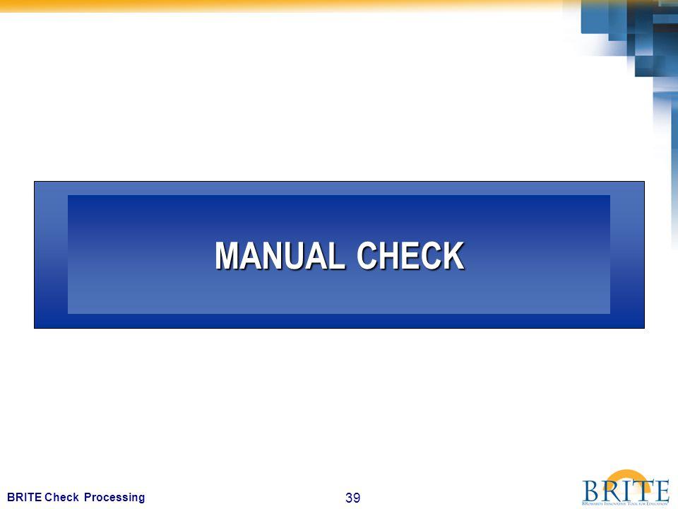 39 BRITE Check Processing MANUAL CHECK