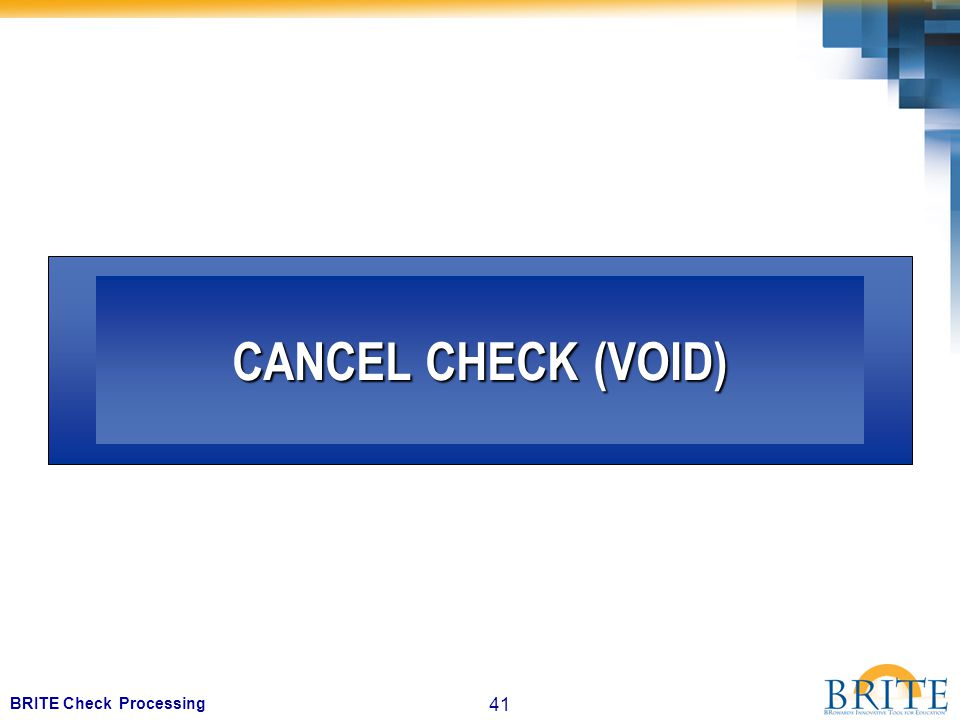 41 BRITE Check Processing CANCEL CHECK (VOID)