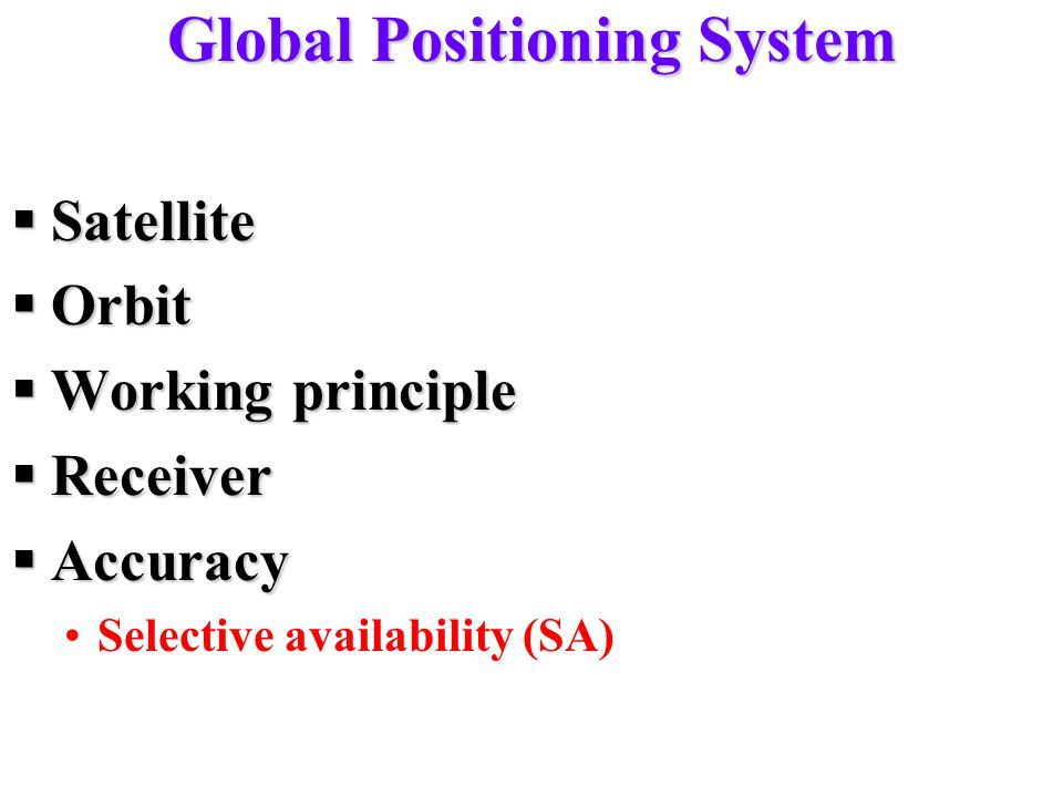 Global Positioning System  Satellite  Orbit  Working principle  Receiver  Accuracy Selective availability (SA)
