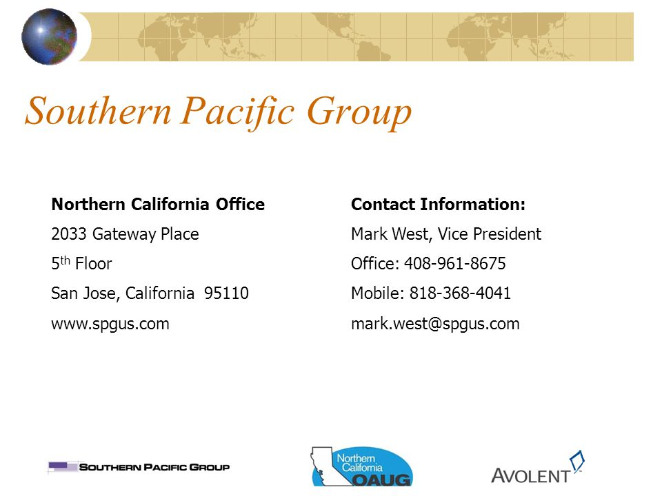 Southern Pacific Group Northern California Office 2033 Gateway Place 5 th Floor San Jose, California 95110 www.spgus.com Contact Information: Mark West, Vice President Office: 408-961-8675 Mobile: 818-368-4041 mark.west@spgus.com