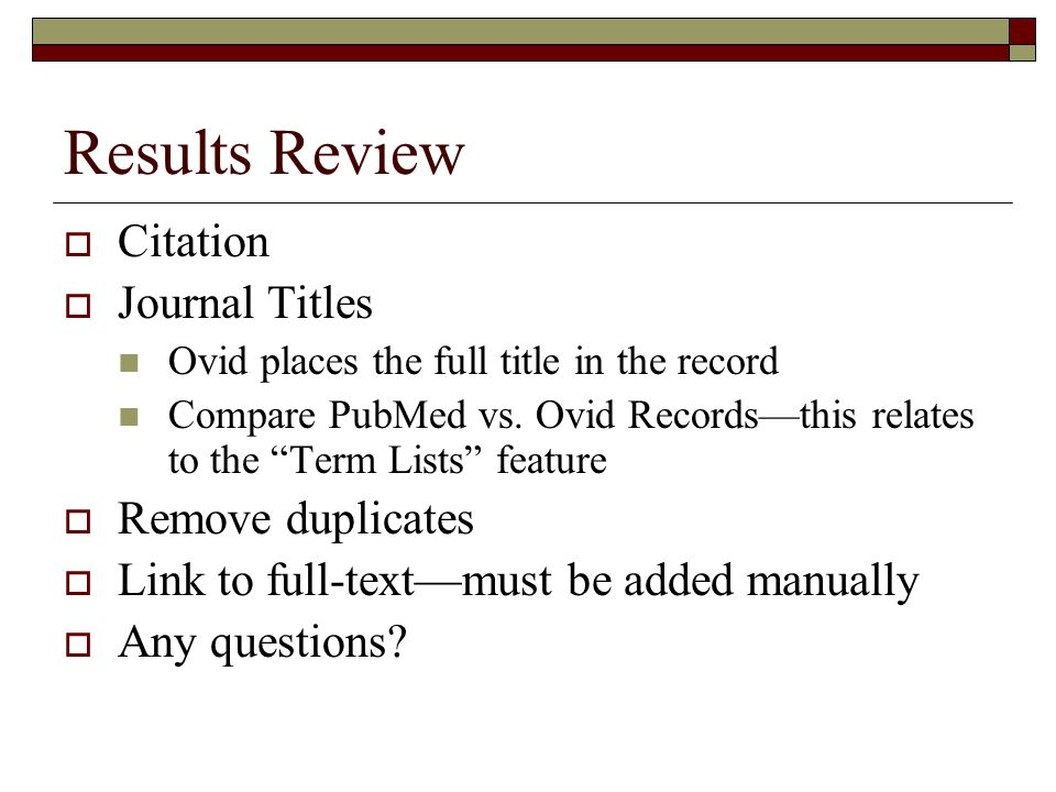 Results Review  Citation  Journal Titles Ovid places the full title in the record Compare PubMed vs.