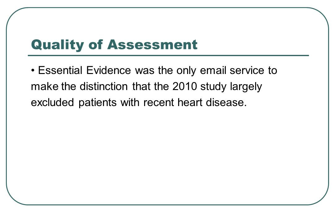 Quality of Assessment Essential Evidence was the only email service to make the distinction that the 2010 study largely excluded patients with recent heart disease.