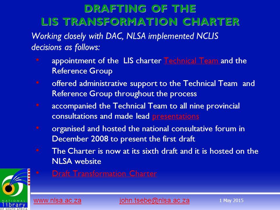 www.nlsa.ac.zawww.nlsa.ac.za john.tsebe@nlsa.ac.zajohn.tsebe@nlsa.ac.za 1 May 2015 DRAFTING OF THE LIS TRANSFORMATION CHARTER Working closely with DAC