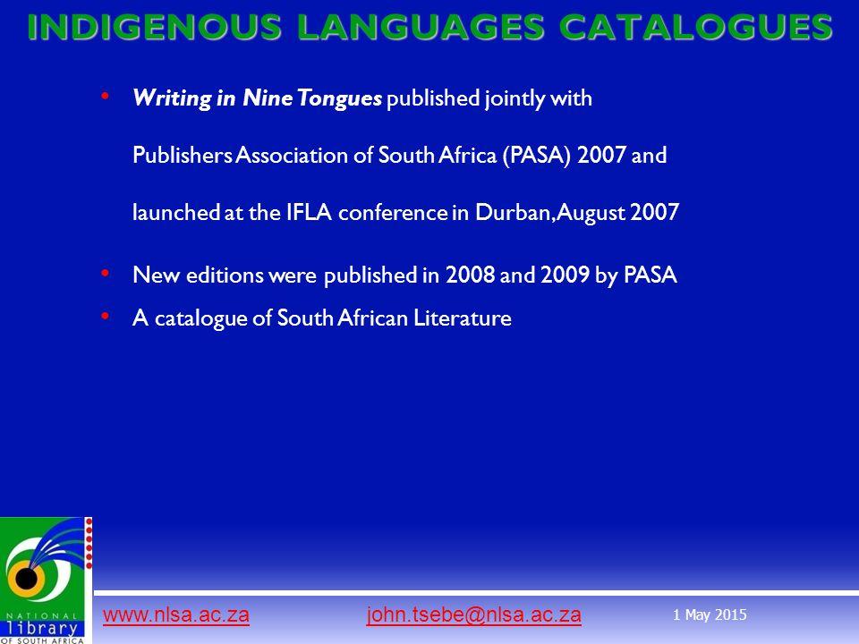 www.nlsa.ac.zawww.nlsa.ac.za john.tsebe@nlsa.ac.zajohn.tsebe@nlsa.ac.za 1 May 2015 INDIGENOUS LANGUAGES CATALOGUES Writing in Nine Tongues published j