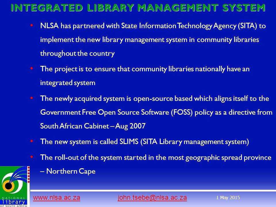 www.nlsa.ac.zawww.nlsa.ac.za john.tsebe@nlsa.ac.zajohn.tsebe@nlsa.ac.za 1 May 2015 INTEGRATED LIBRARY MANAGEMENT SYSTEM NLSA has partnered with State