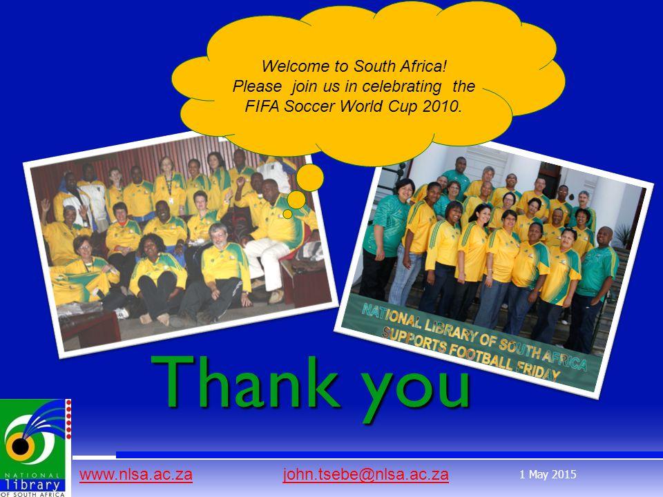 www.nlsa.ac.zawww.nlsa.ac.za john.tsebe@nlsa.ac.zajohn.tsebe@nlsa.ac.za 1 May 2015 Thank you Welcome to South Africa.