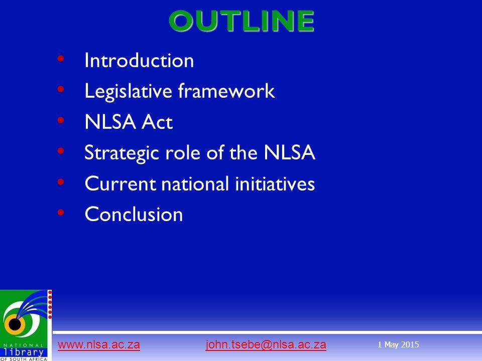 www.nlsa.ac.zawww.nlsa.ac.za john.tsebe@nlsa.ac.zajohn.tsebe@nlsa.ac.za 1 May 2015OUTLINE Introduction Legislative framework NLSA Act Strategic role of the NLSA Current national initiatives Conclusion
