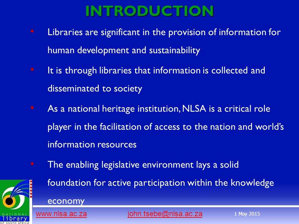 www.nlsa.ac.zawww.nlsa.ac.za john.tsebe@nlsa.ac.zajohn.tsebe@nlsa.ac.za 1 May 2015INTRODUCTION Libraries are significant in the provision of informati