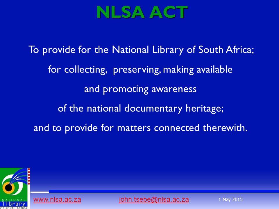 www.nlsa.ac.zawww.nlsa.ac.za john.tsebe@nlsa.ac.zajohn.tsebe@nlsa.ac.za 1 May 2015 NLSA ACT NLSA ACT To provide for the National Library of South Afri