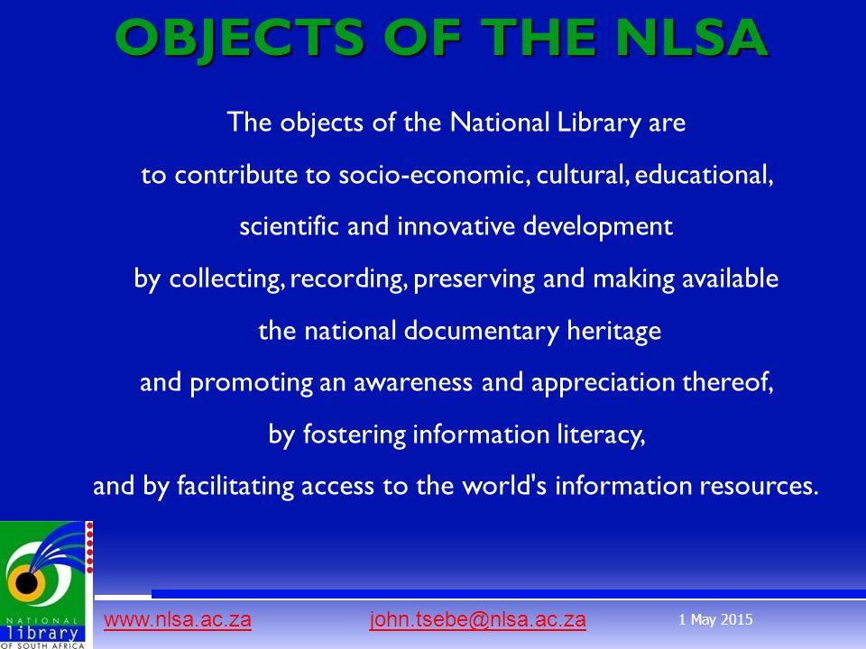 www.nlsa.ac.zawww.nlsa.ac.za john.tsebe@nlsa.ac.zajohn.tsebe@nlsa.ac.za 1 May 2015 OBJECTS OF THE NLSA OBJECTS OF THE NLSA The objects of the National