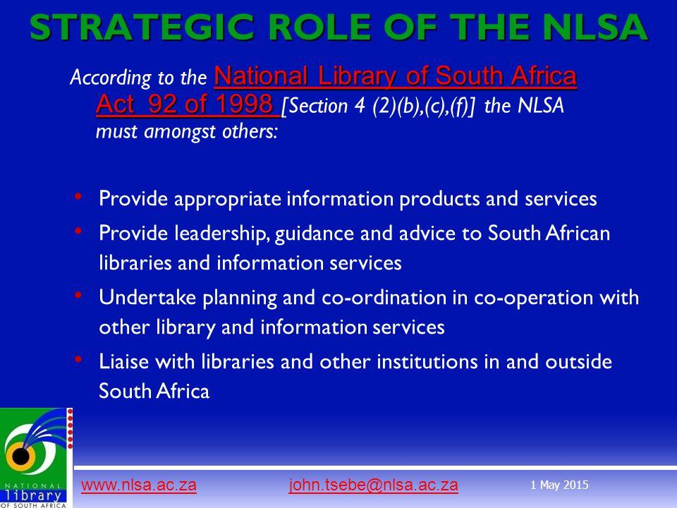 www.nlsa.ac.zawww.nlsa.ac.za john.tsebe@nlsa.ac.zajohn.tsebe@nlsa.ac.za 1 May 2015 National Library of South Africa Act 92 of 1998 National Library of