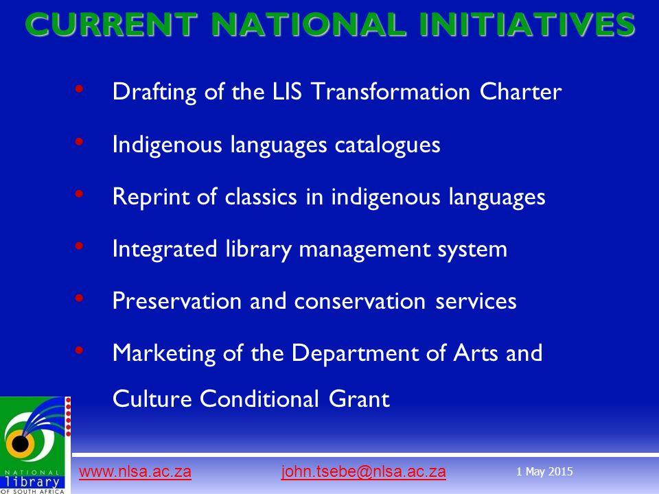 www.nlsa.ac.zawww.nlsa.ac.za john.tsebe@nlsa.ac.zajohn.tsebe@nlsa.ac.za 1 May 2015 CURRENT NATIONAL INITIATIVES Drafting of the LIS Transformation Cha
