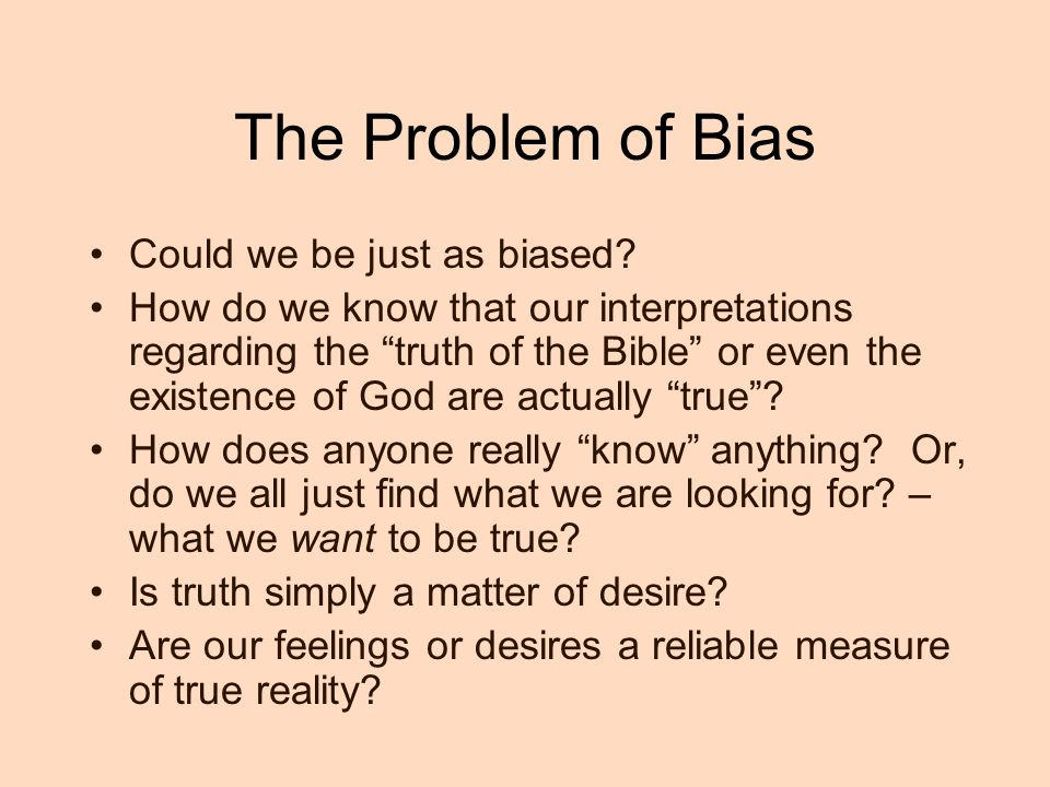 The Problem of Bias Could we be just as biased.