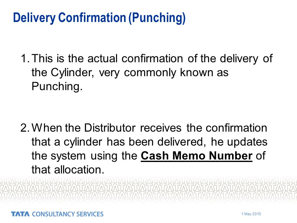 1 May 2015 Delivery Confirmation (Punching) 1.This is the actual confirmation of the delivery of the Cylinder, very commonly known as Punching.