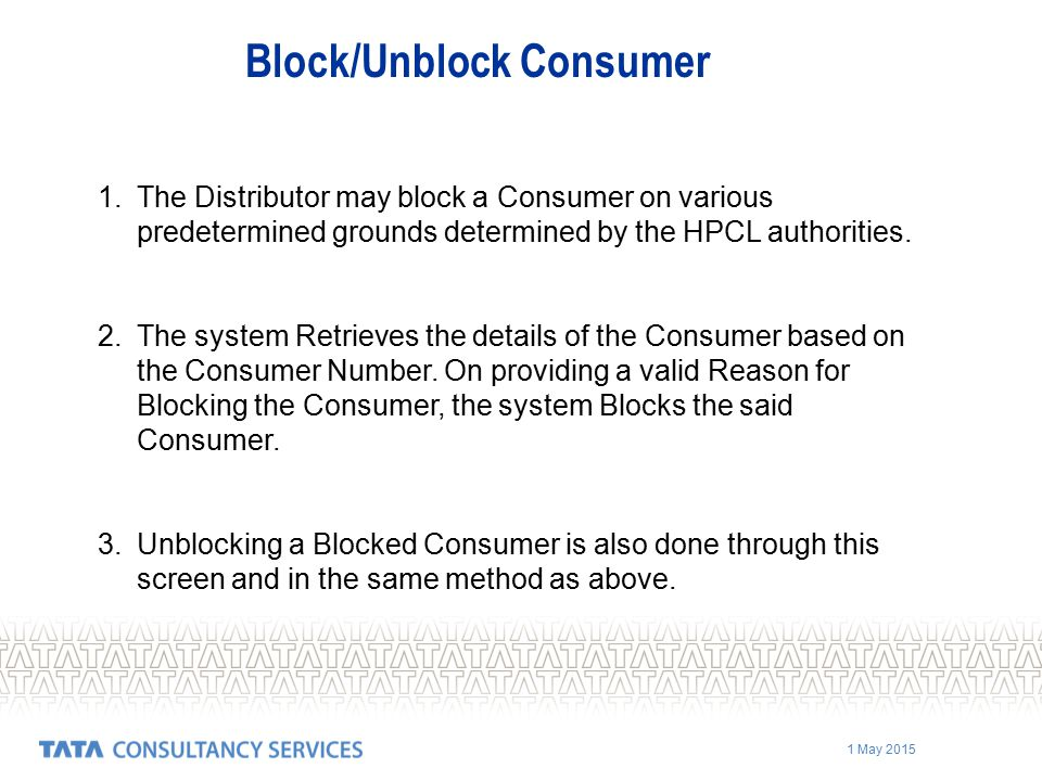 1 May 2015 Block/Unblock Consumer 1.The Distributor may block a Consumer on various predetermined grounds determined by the HPCL authorities.