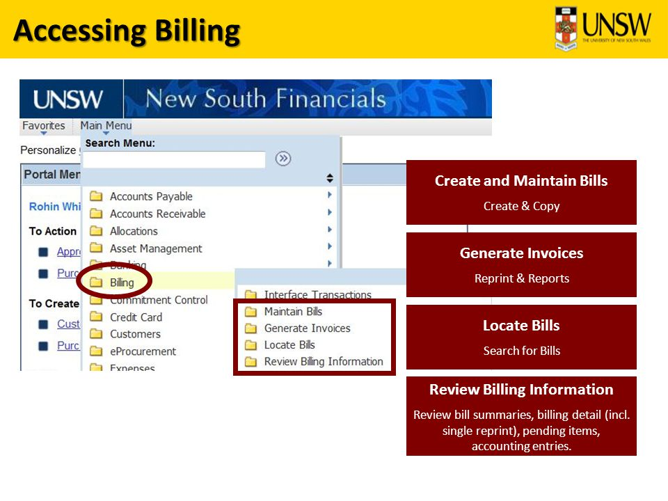 Accessing Billing Create and Maintain Bills Create & Copy Generate Invoices Reprint & Reports Locate Bills Search for Bills Review Billing Information Review bill summaries, billing detail (incl.
