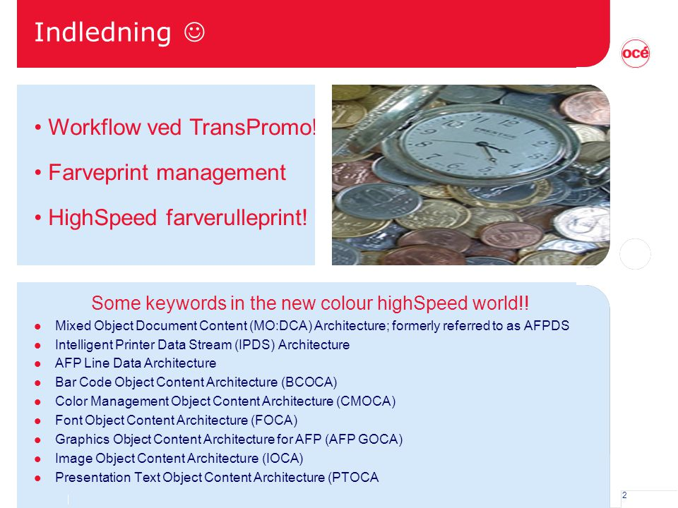 2 Indledning Some keywords in the new colour highSpeed world!! l Mixed Object Document Content (MO:DCA) Architecture; formerly referred to as AFPDS l