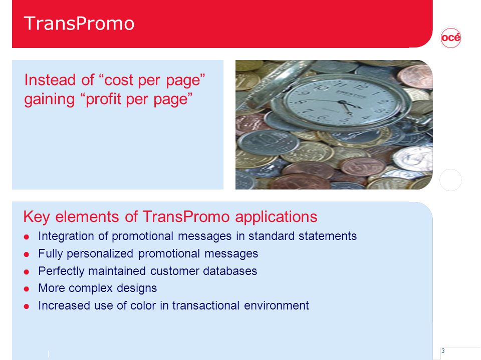 3 TransPromo Key elements of TransPromo applications l Integration of promotional messages in standard statements l Fully personalized promotional mes