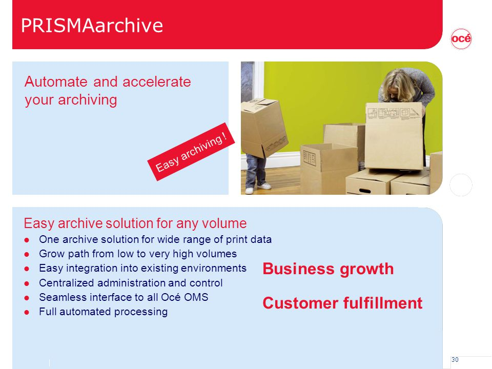 30 PRISMAarchive Automate and accelerate your archiving Easy archiving ! Easy archive solution for any volume l One archive solution for wide range of
