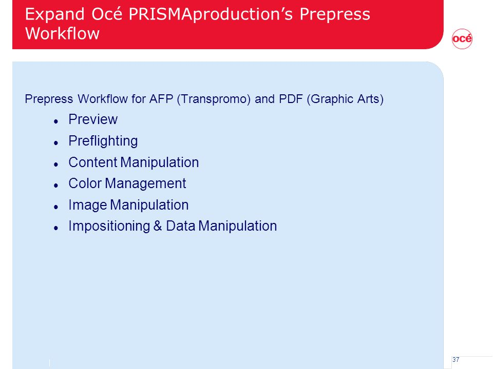37 Prepress Workflow for AFP (Transpromo) and PDF (Graphic Arts) l Preview l Preflighting l Content Manipulation l Color Management l Image Manipulati