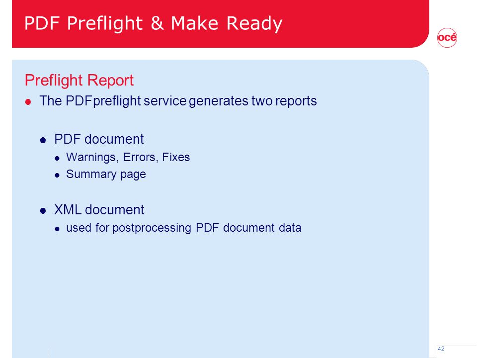 42 PDF Preflight & Make Ready Preflight Report l The PDFpreflight service generates two reports l PDF document l Warnings, Errors, Fixes l Summary pag