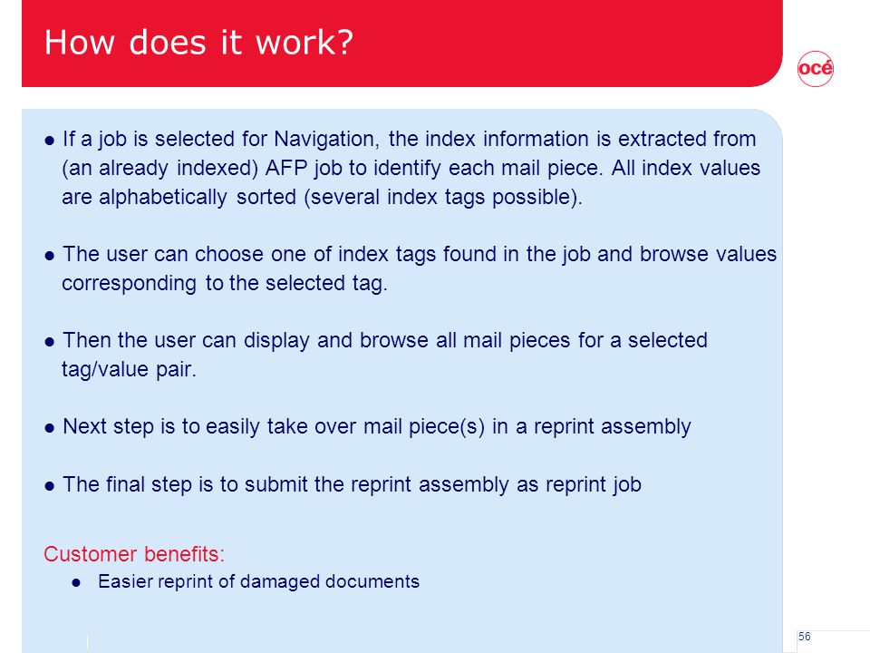 56 How does it work? l If a job is selected for Navigation, the index information is extracted from (an already indexed) AFP job to identify each mail