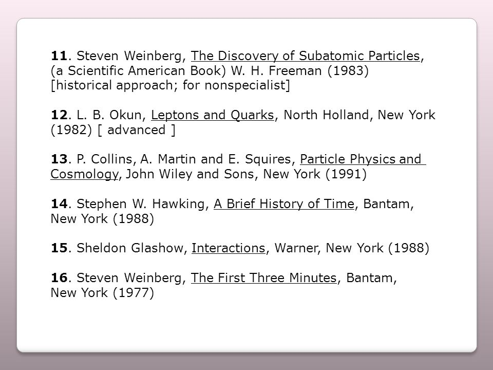 11. Steven Weinberg, The Discovery of Subatomic Particles, (a Scientific American Book) W.