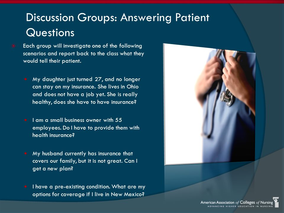 Discussion Groups: Answering Patient Questions  Each group will investigate one of the following scenarios and report back to the class what they would tell their patient.