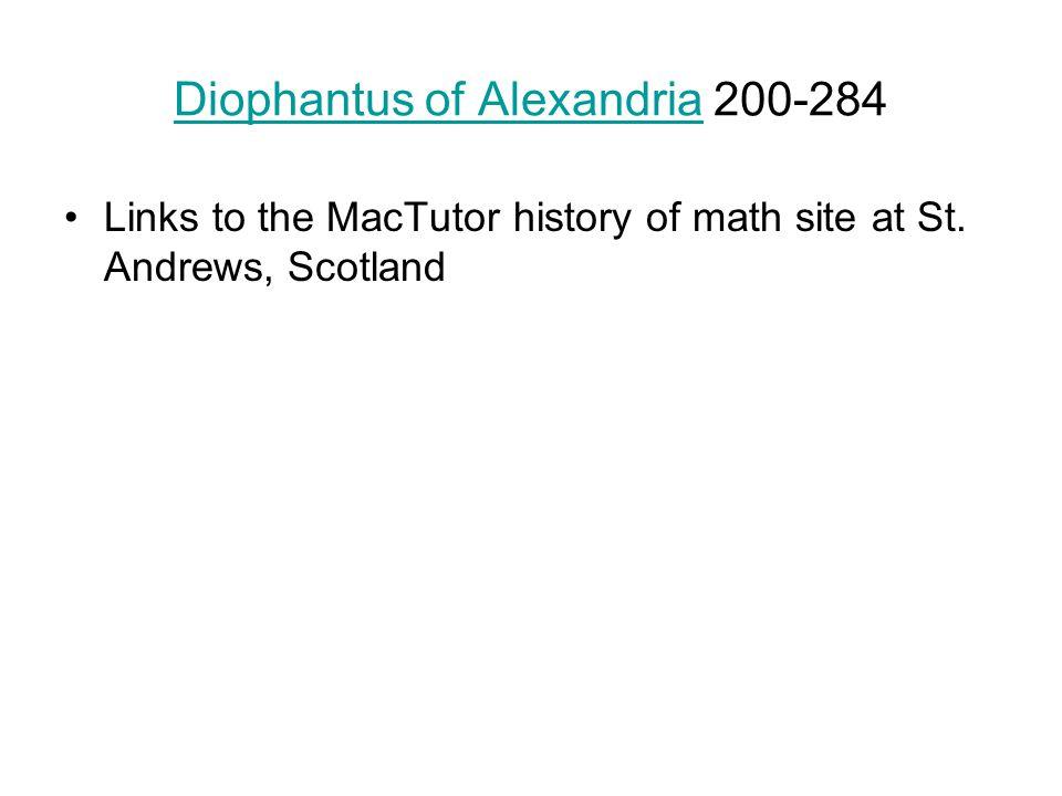 Diophantus of AlexandriaDiophantus of Alexandria 200-284 Links to the MacTutor history of math site at St.